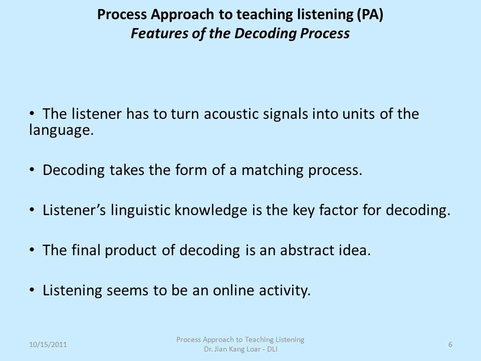 The listener has to turn acoustic signals into units of the language.