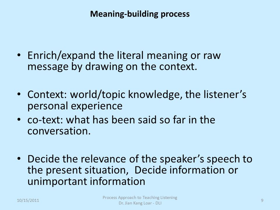 Enrich/expand the literal meaning or raw message by drawing on the context. Context: world/topic knowledge, the listener's personal experience co-text