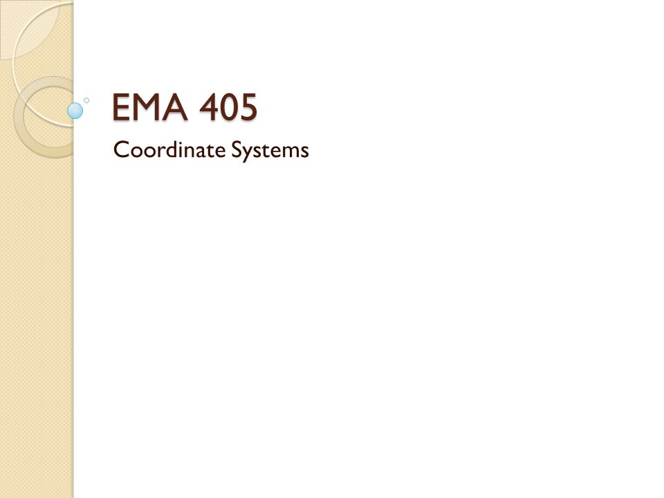 EMA 405 Coordinate Systems