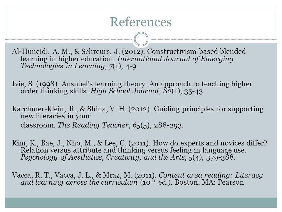 References Al-Huneidi, A. M., & Schreurs, J. (2012). Constructivism based blended learning in higher education. International Journal of Emerging Tech
