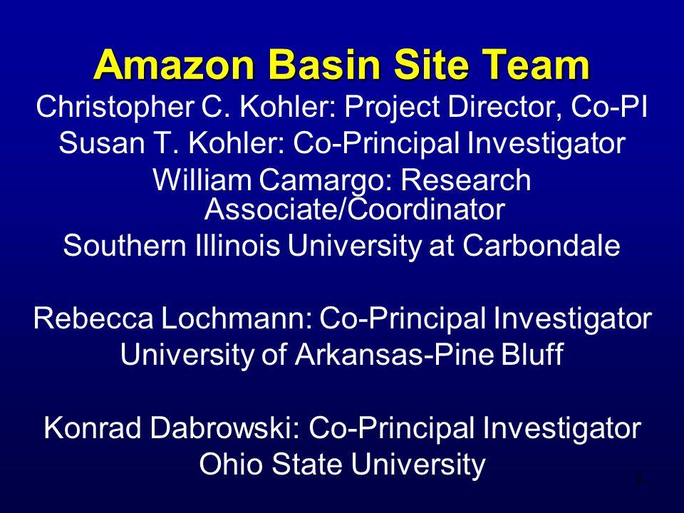 3 Amazon Basin Site Team Christopher C. Kohler: Project Director, Co-PI Susan T.