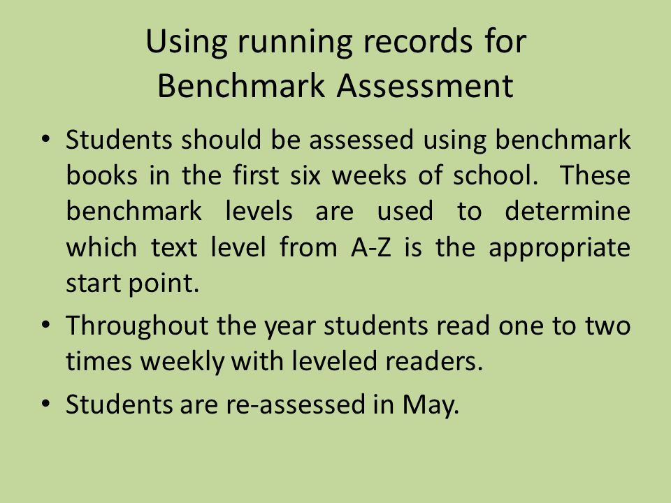 Using running records for Benchmark Assessment Students should be assessed using benchmark books in the first six weeks of school.
