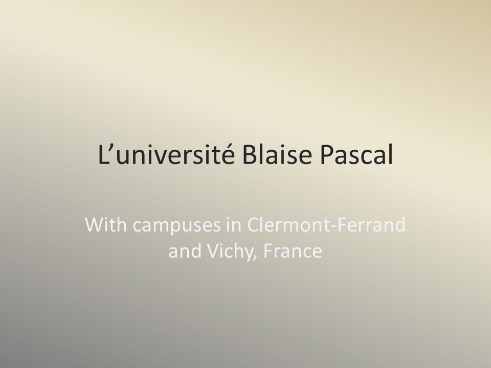 L'université Blaise Pascal With campuses in Clermont-Ferrand and Vichy, France
