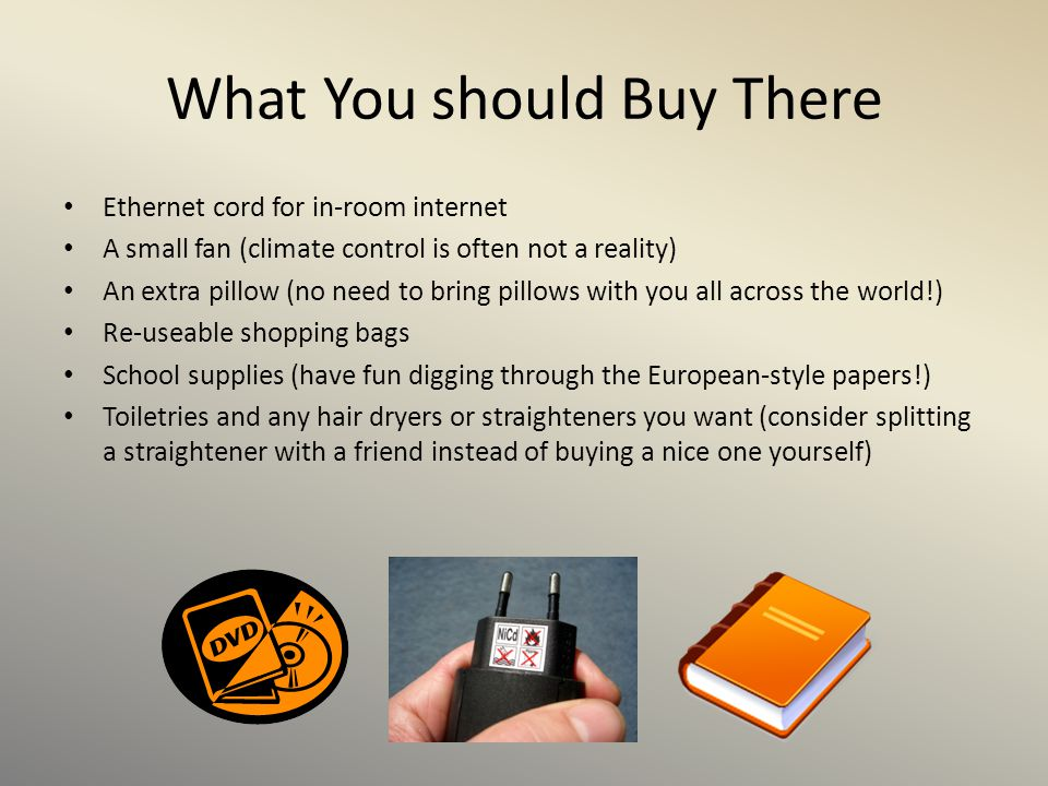 What You should Buy There Ethernet cord for in-room internet A small fan (climate control is often not a reality) An extra pillow (no need to bring pi