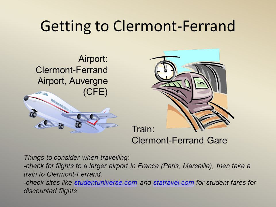 Getting to Clermont-Ferrand Airport: Clermont-Ferrand Airport, Auvergne (CFE) Train: Clermont-Ferrand Gare Things to consider when travelling: -check