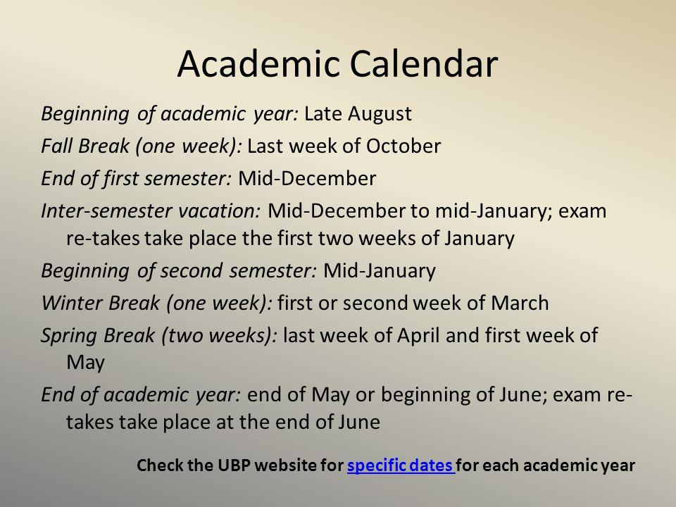 Academic Calendar Beginning of academic year: Late August Fall Break (one week): Last week of October End of first semester: Mid-December Inter-semest