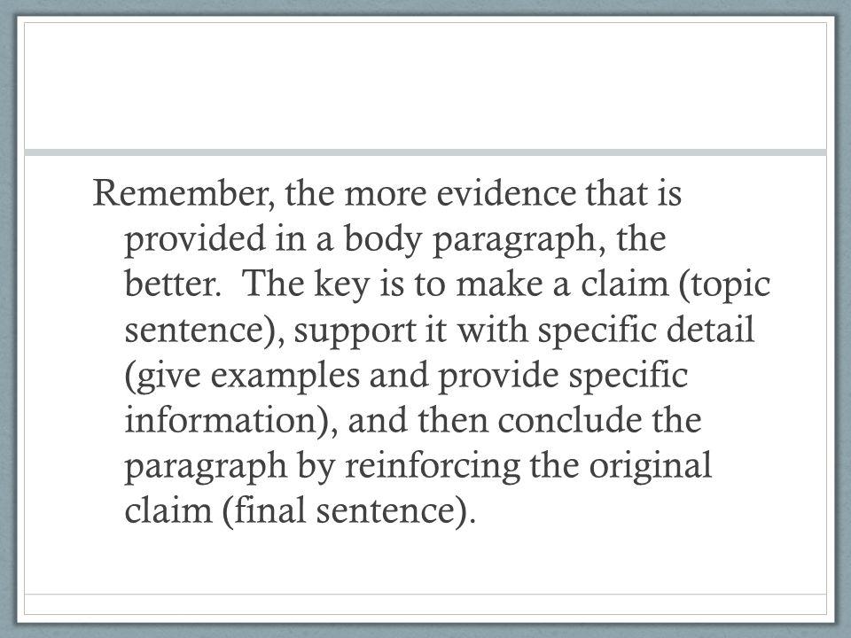 Remember, the more evidence that is provided in a body paragraph, the better.