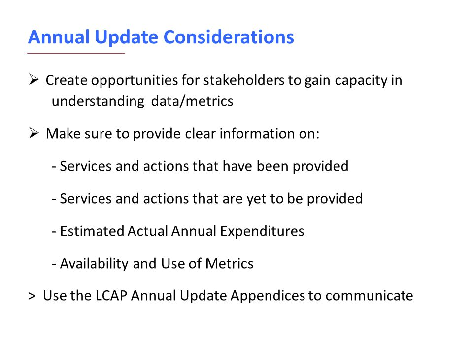 Annual Update Considerations  Create opportunities for stakeholders to gain capacity in understanding data/metrics  Make sure to provide clear infor