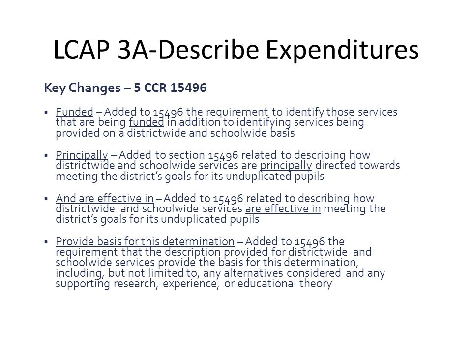 LCAP 3A-Describe Expenditures Key Changes – 5 CCR 15496  Funded – Added to 15496 the requirement to identify those services that are being funded in