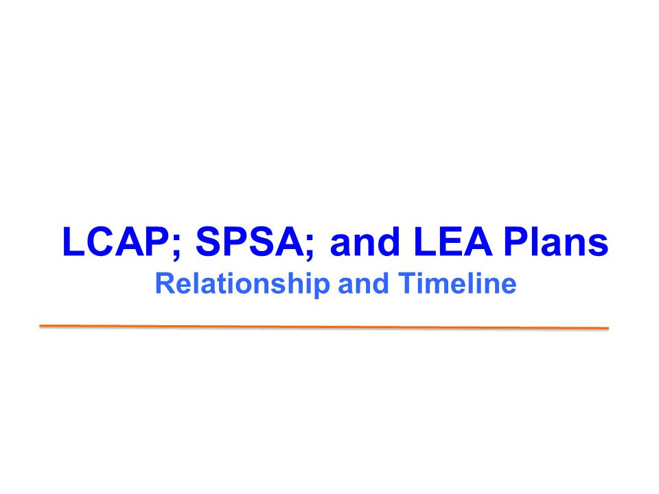 LCAP; SPSA; and LEA Plans Relationship and Timeline