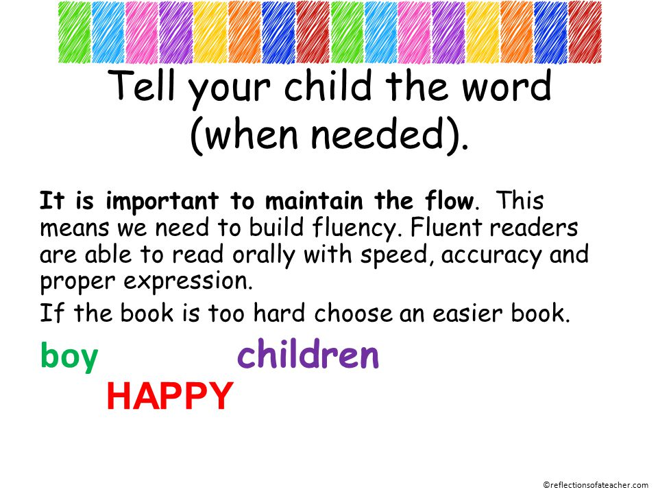 Tell your child the word (when needed). It is important to maintain the flow.