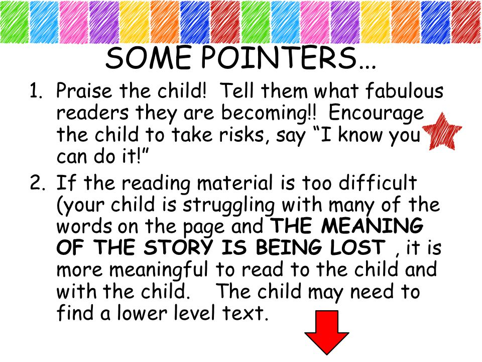 SOME POINTERS… 1.Praise the child. Tell them what fabulous readers they are becoming!.