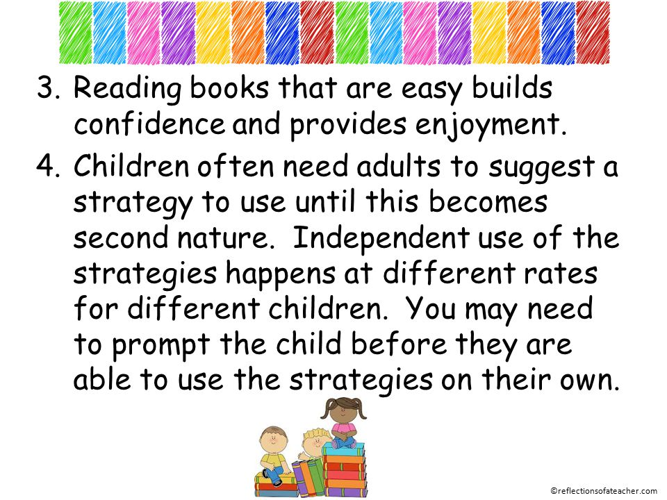 3.Reading books that are easy builds confidence and provides enjoyment.
