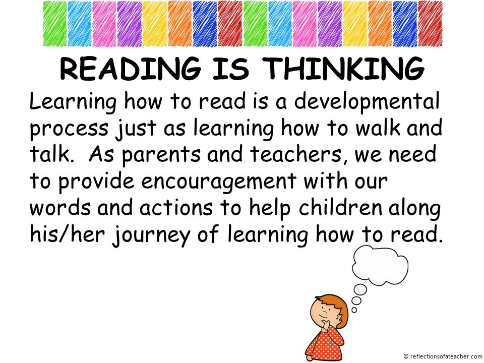 READING IS THINKING Learning how to read is a developmental process just as learning how to walk and talk.