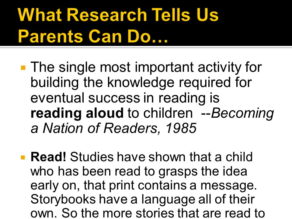  The single most important activity for building the knowledge required for eventual success in reading is reading aloud to children --Becoming a Nat