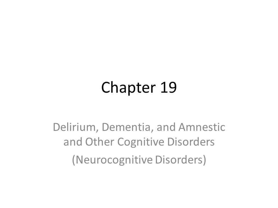 Chapter 19 Delirium, Dementia, and Amnestic and Other Cognitive Disorders (Neurocognitive Disorders)