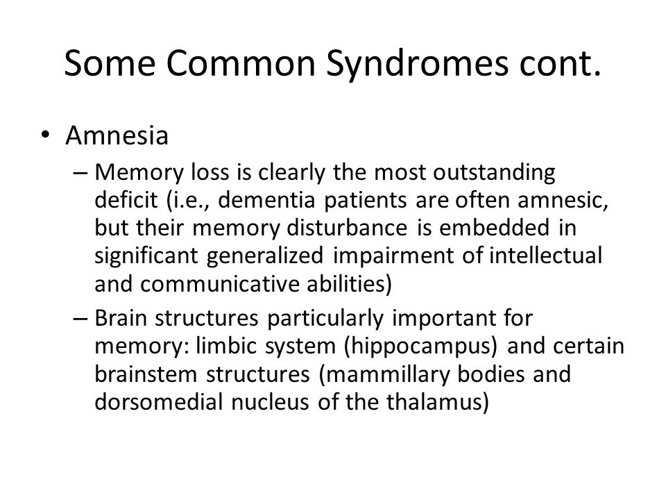 Some Common Syndromes cont. Amnesia – Memory loss is clearly the most outstanding deficit (i.e., dementia patients are often amnesic, but their memory