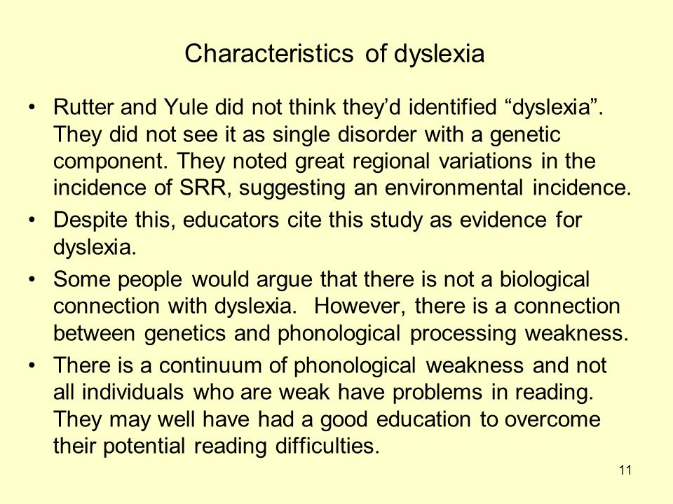 11 Characteristics of dyslexia Rutter and Yule did not think they'd identified dyslexia .
