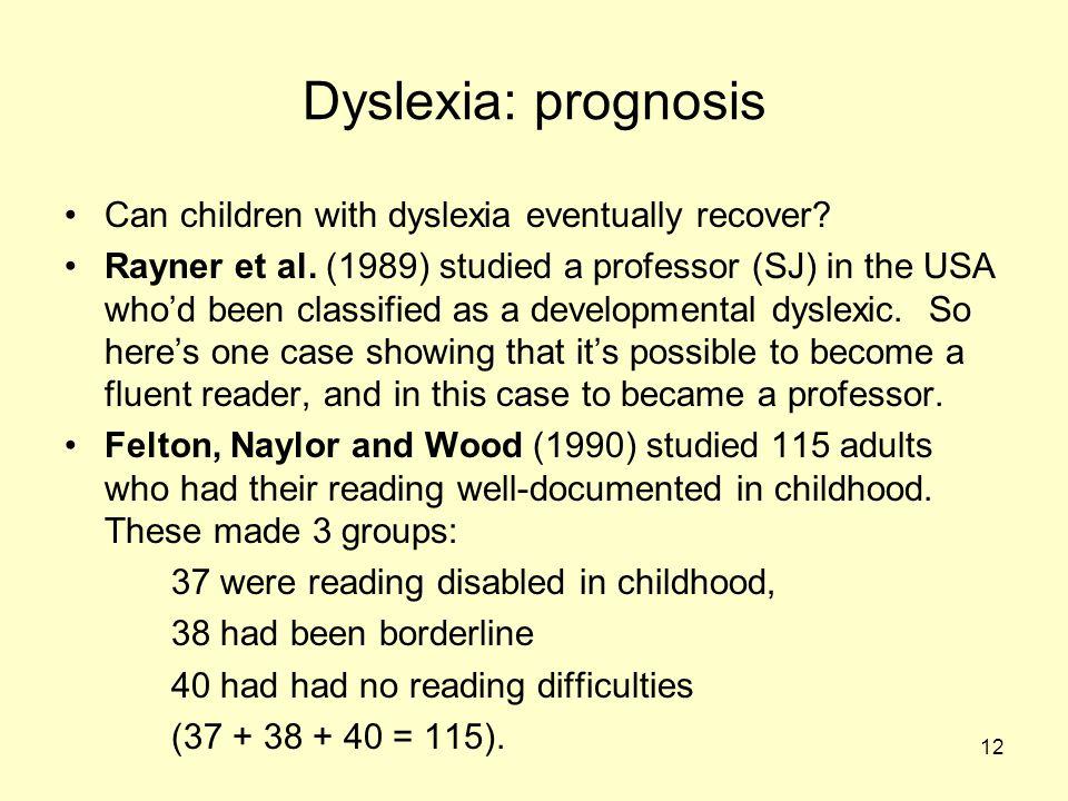 12 Dyslexia: prognosis Can children with dyslexia eventually recover.
