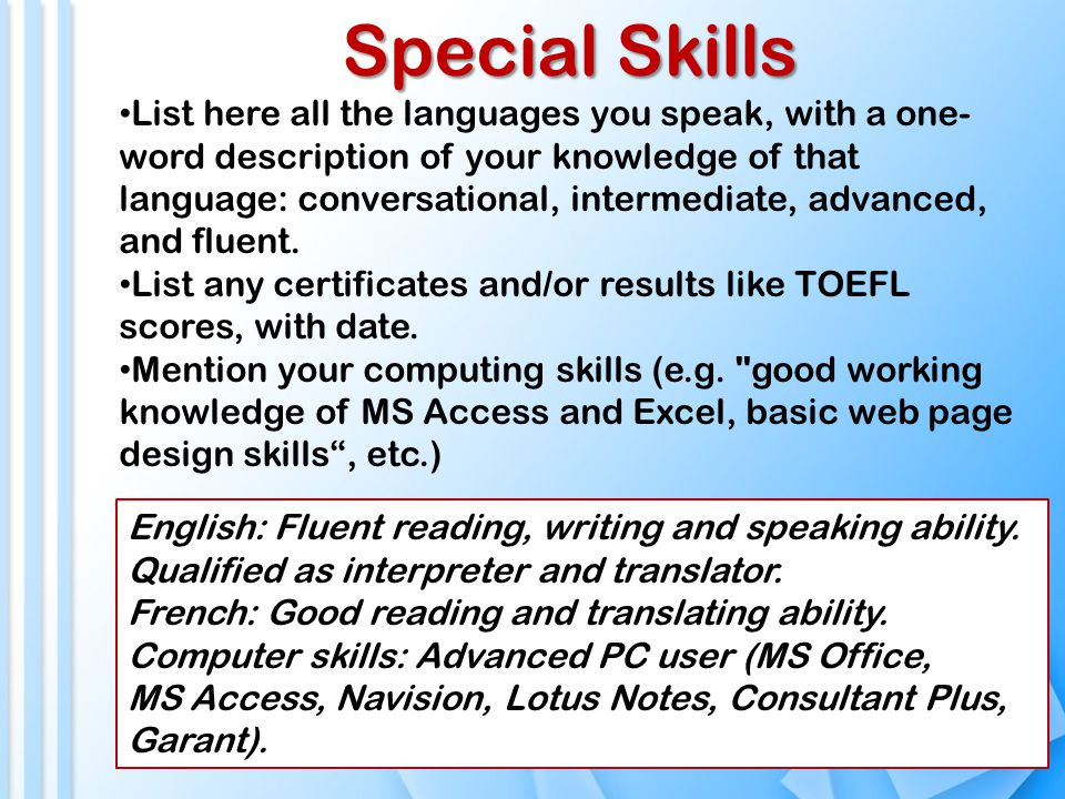 Special Skills List here all the languages you speak, with a one- word description of your knowledge of that language: conversational, intermediate, advanced, and fluent.