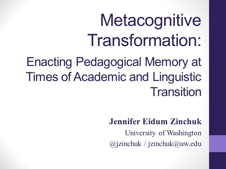 Introduction Part of a larger research study defining metacognition and studying metacognitive practices in the writing classroom Responds to the need to evaluate metacognition at a moment in time.
