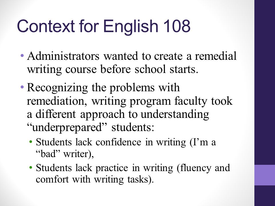 Context for English 108 Administrators wanted to create a remedial writing course before school starts.