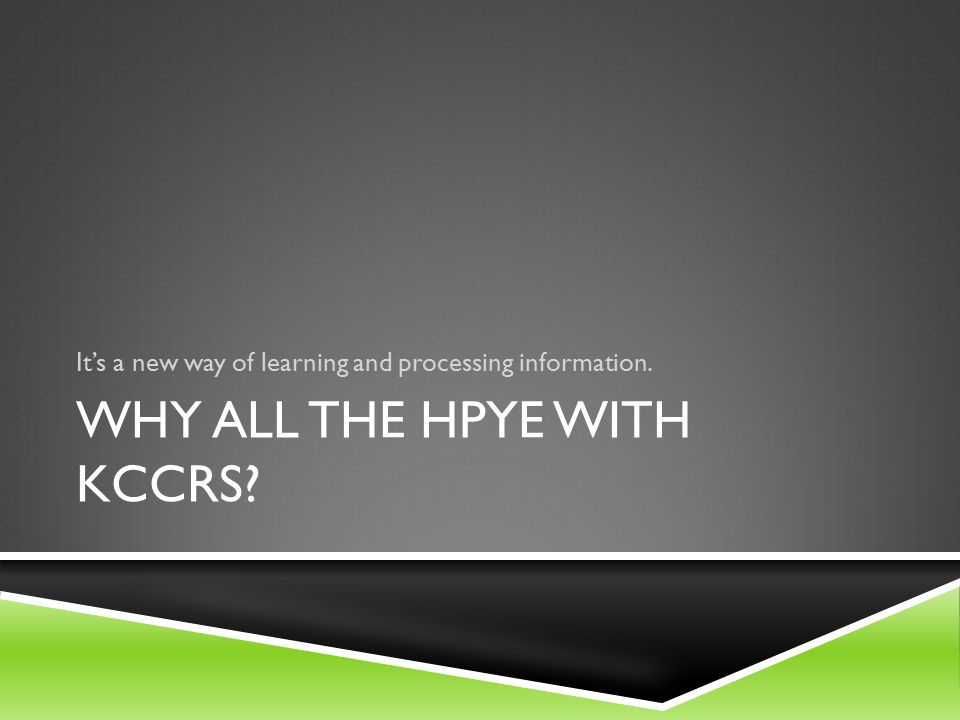 WHY ALL THE HPYE WITH KCCRS It's a new way of learning and processing information.