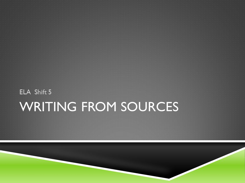 WRITING FROM SOURCES ELA Shift 5