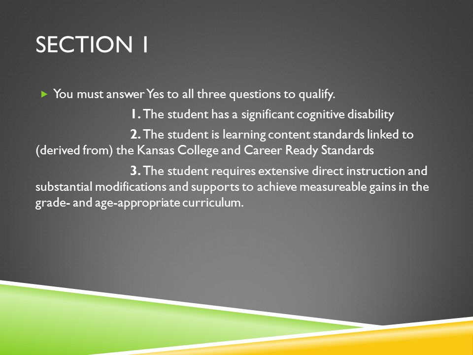 SECTION 1  You must answer Yes to all three questions to qualify.