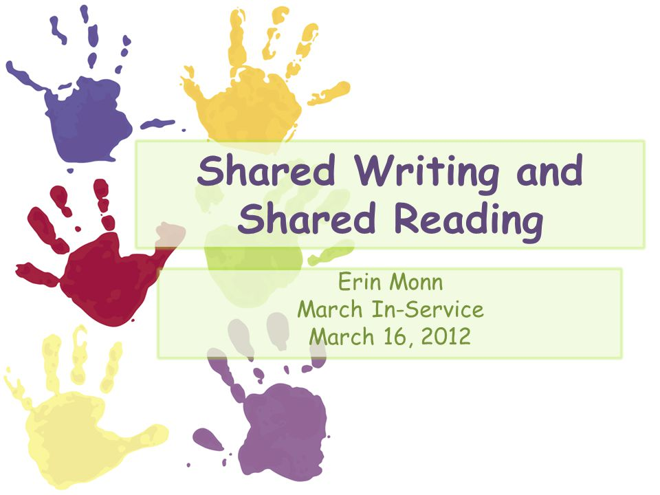 Shared Writing and Shared Reading Erin Monn March In-Service March 16, 2012