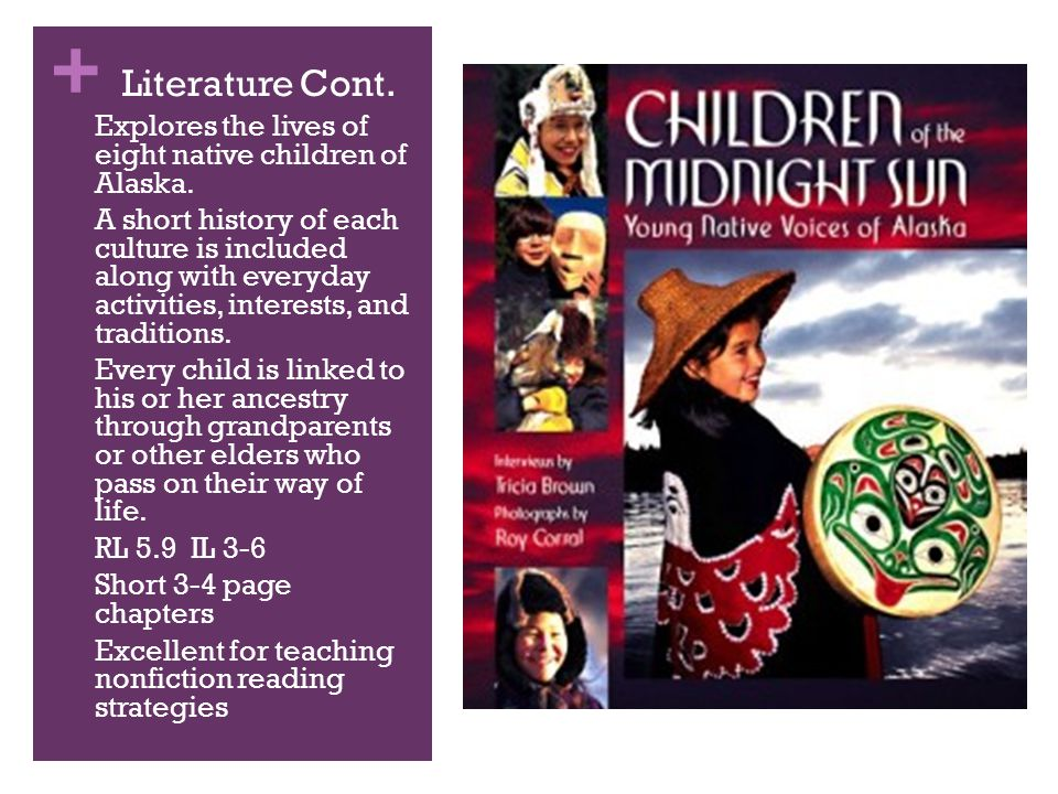 + Literature Cont. Explores the lives of eight native children of Alaska.