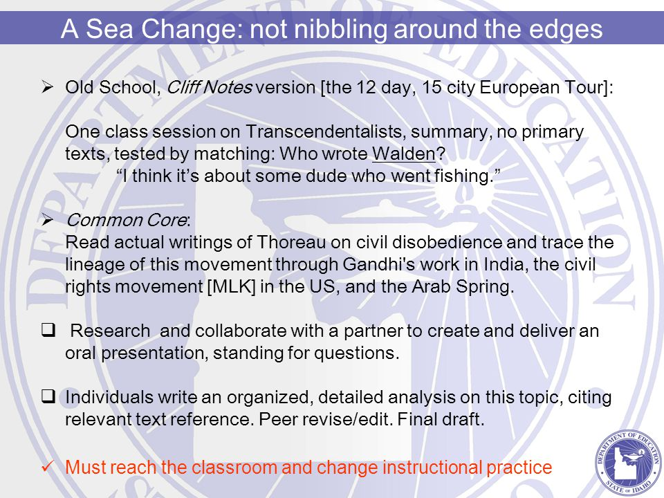 A Sea Change: not nibbling around the edges  Old School, Cliff Notes version [the 12 day, 15 city European Tour]: One class session on Transcendentalists, summary, no primary texts, tested by matching: Who wrote Walden.