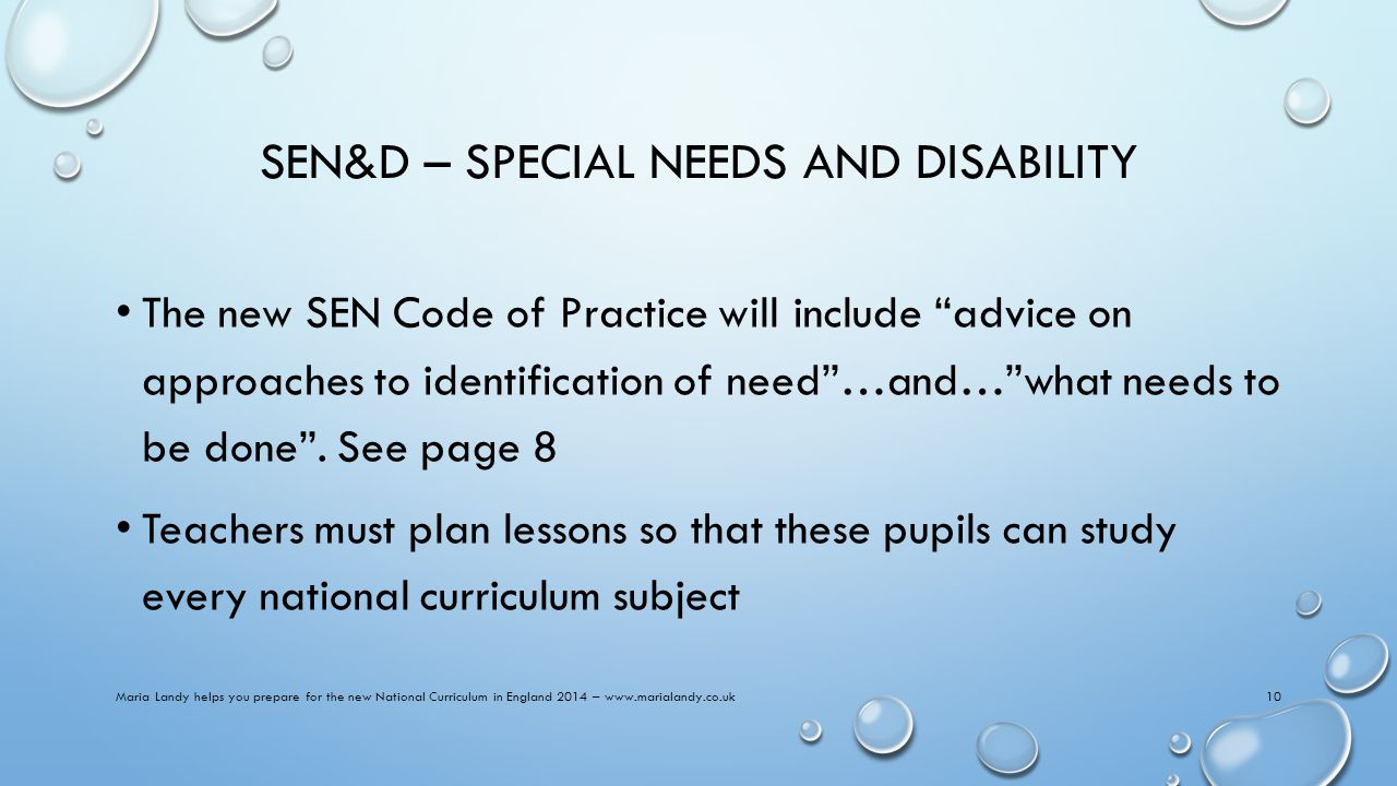 SEN&D – SPECIAL NEEDS AND DISABILITY The new SEN Code of Practice will include advice on approaches to identification of need …and… what needs to be done .