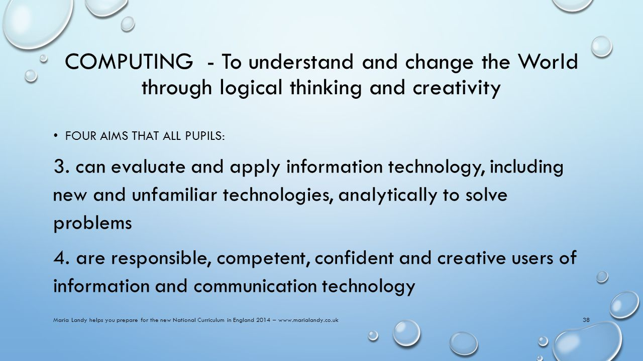 COMPUTING - To understand and change the World through logical thinking and creativity FOUR AIMS THAT ALL PUPILS: 3.