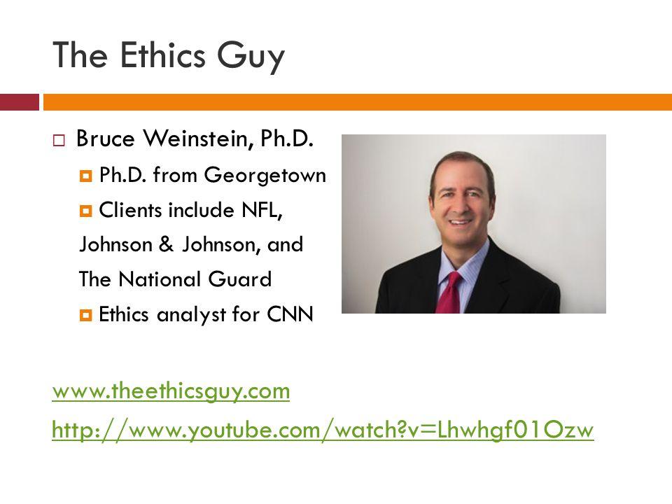 The Ethics Guy  Bruce Weinstein, Ph.D. Ph.D.
