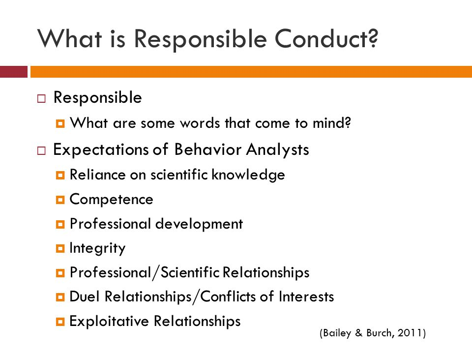 What is Responsible Conduct. Responsible  What are some words that come to mind.