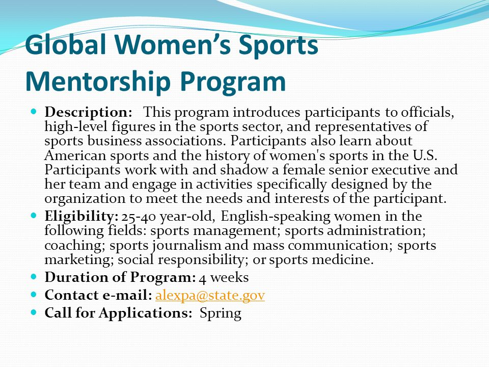 Global Women's Sports Mentorship Program Description: This program introduces participants to officials, high-level figures in the sports sector, and representatives of sports business associations.