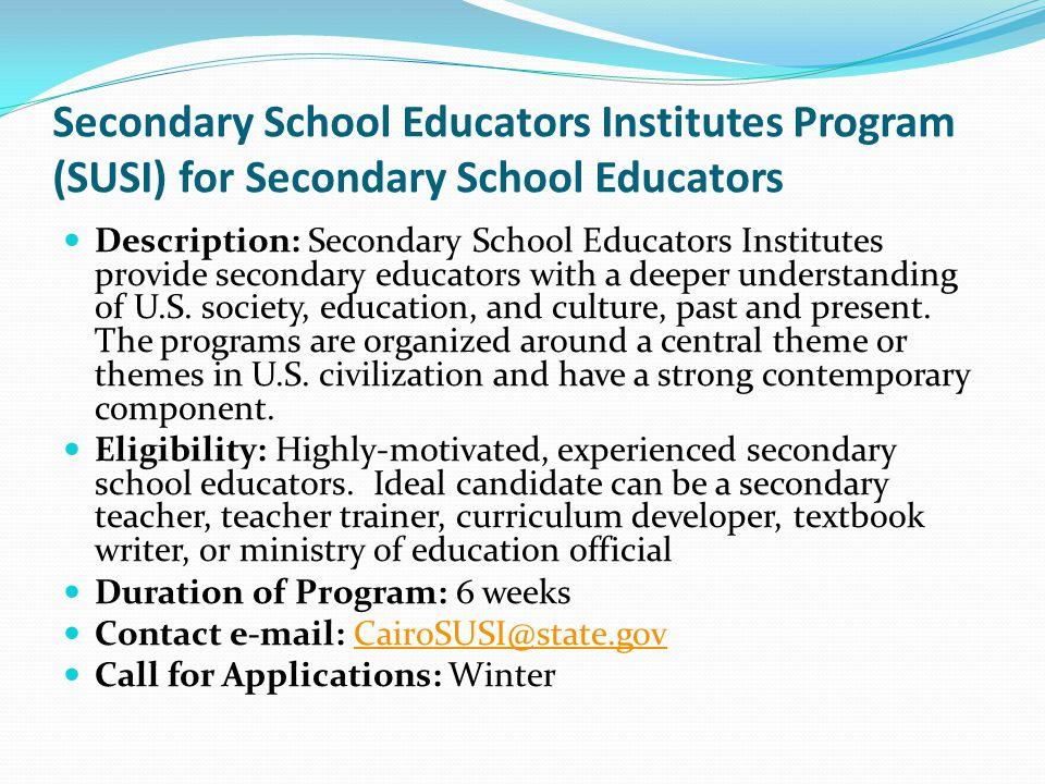 Secondary School Educators Institutes Program (SUSI) for Secondary School Educators Description: Secondary School Educators Institutes provide secondary educators with a deeper understanding of U.S.