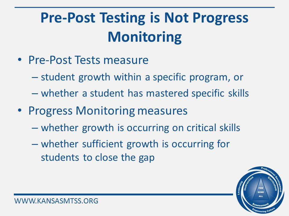 WWW.KANSASMTSS.ORG Why Is Progress Monitoring Important? Research has demonstrated that when teachers use progress monitoring for instructional decisi