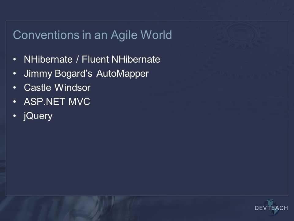 NHibernate / Fluent NHibernate Jimmy Bogard's AutoMapper Castle Windsor ASP.NET MVC jQuery Conventions in an Agile World