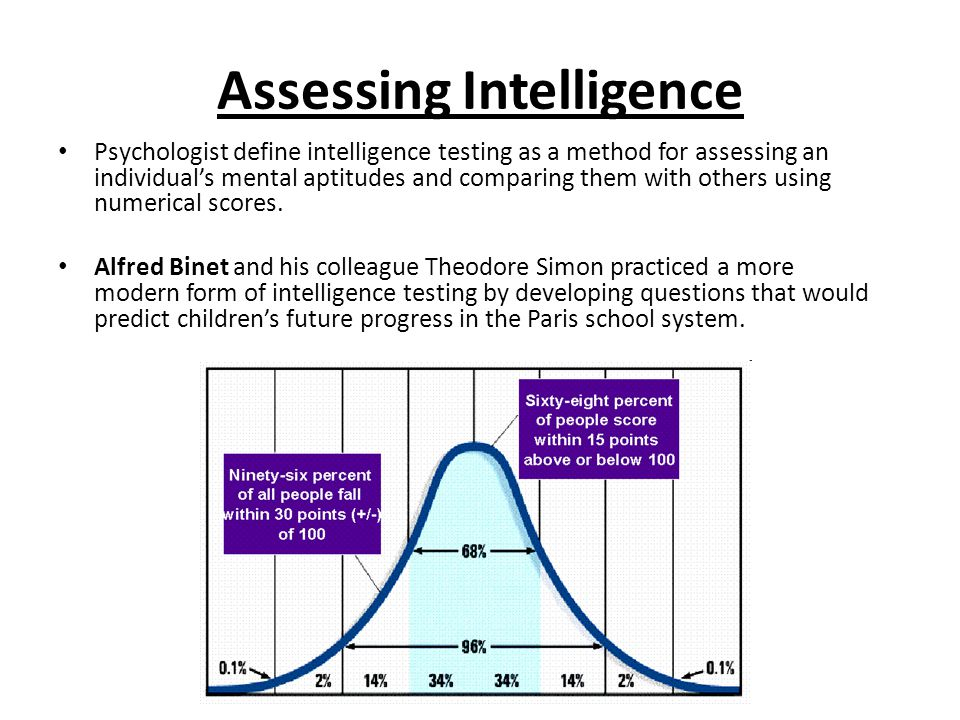 Assessing Intelligence Psychologist define intelligence testing as a method for assessing an individual's mental aptitudes and comparing them with others using numerical scores.
