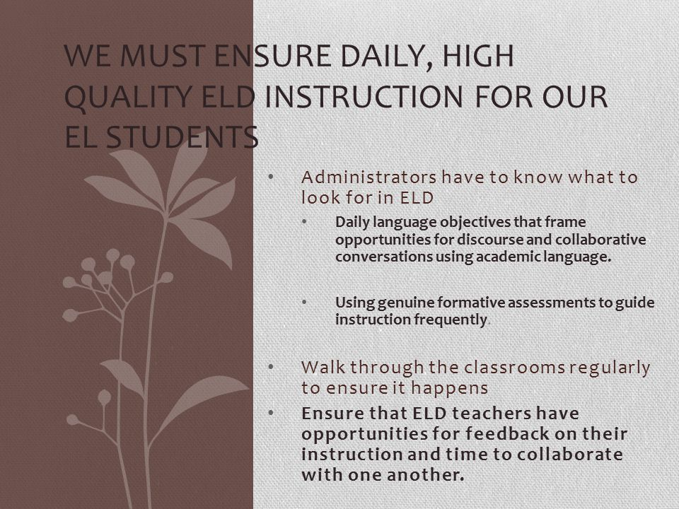 Administrators have to know what to look for in ELD Daily language objectives that frame opportunities for discourse and collaborative conversations using academic language.