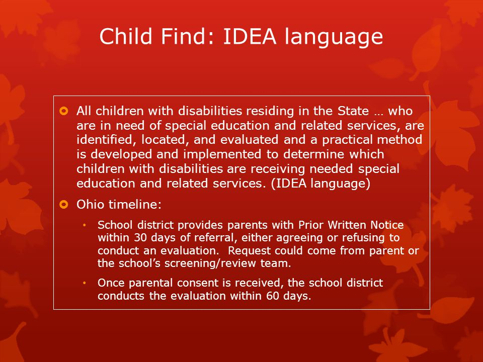 Child Find: IDEA language  All children with disabilities residing in the State … who are in need of special education and related services, are iden