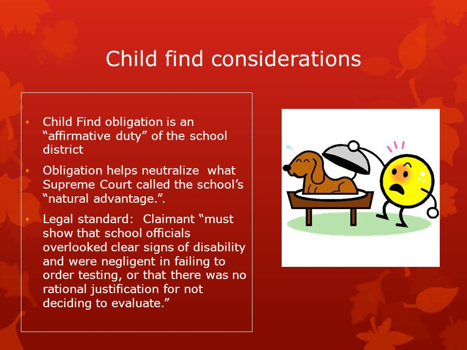 """Child find considerations Child Find obligation is an """"affirmative duty"""" of the school district Obligation helps neutralize what Supreme Court called"""