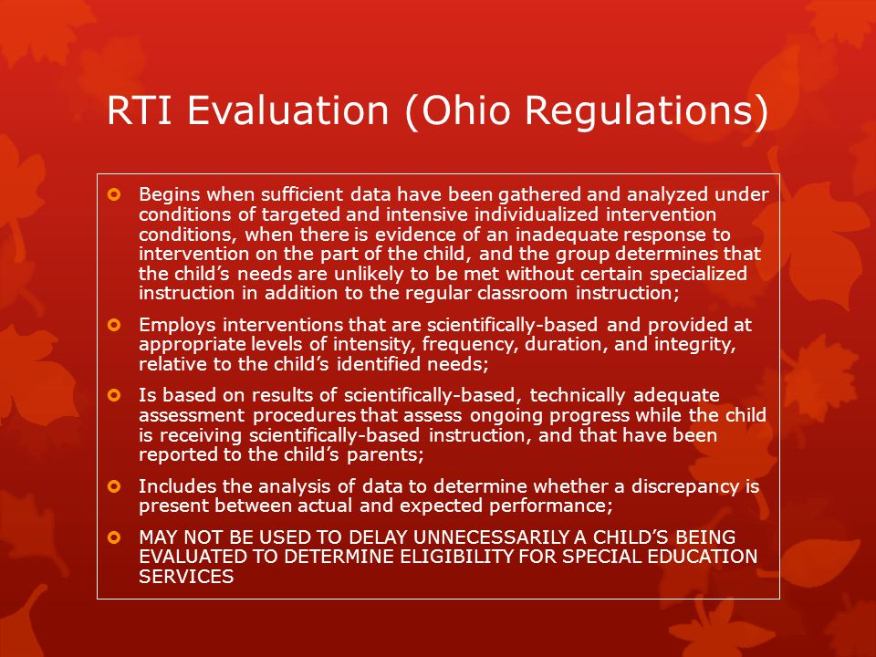 RTI Evaluation (Ohio Regulations)  Begins when sufficient data have been gathered and analyzed under conditions of targeted and intensive individuali