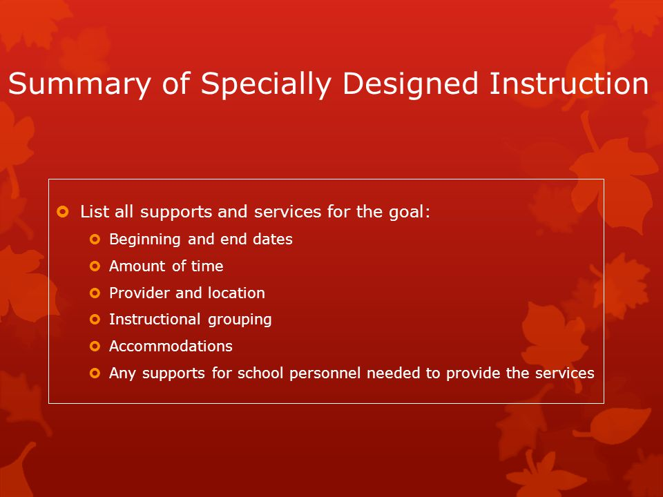 Summary of Specially Designed Instruction  List all supports and services for the goal:  Beginning and end dates  Amount of time  Provider and loc