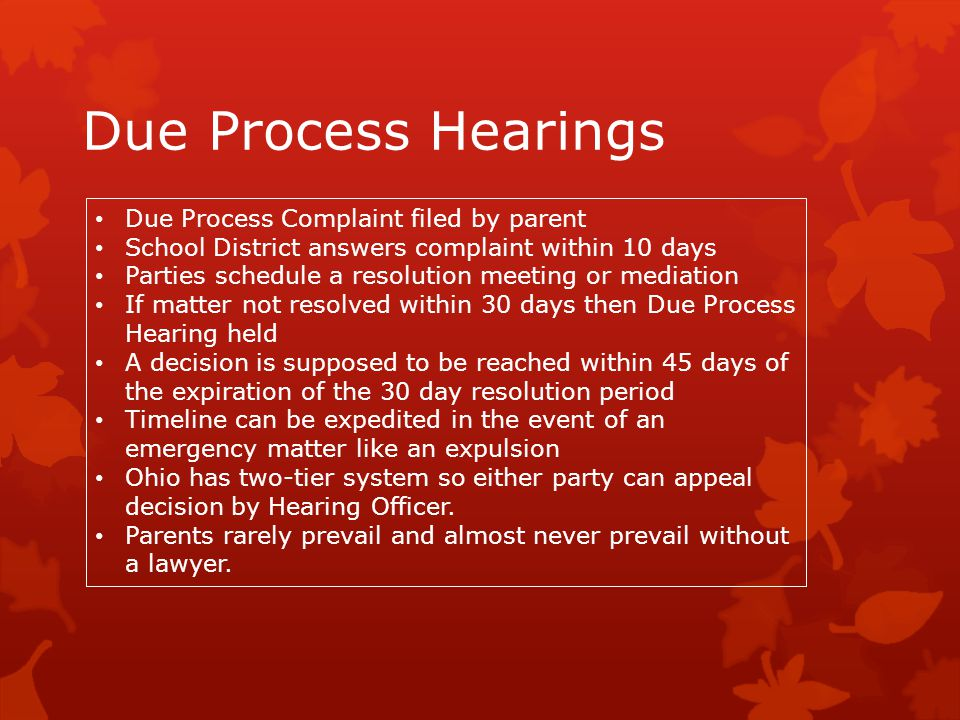 Due Process Hearings Due Process Complaint filed by parent School District answers complaint within 10 days Parties schedule a resolution meeting or m