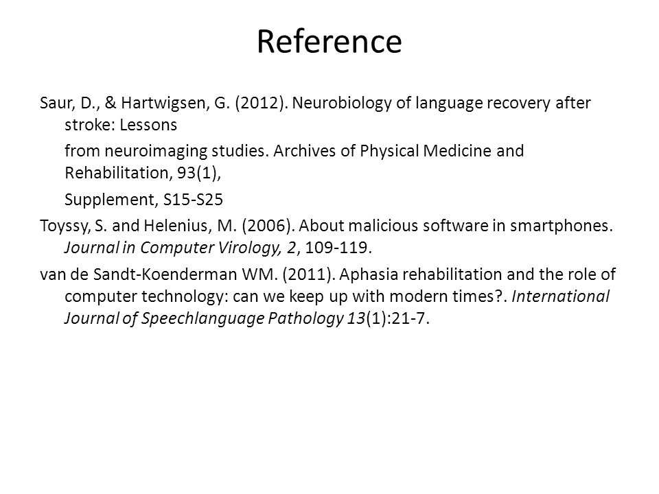 Reference Saur, D., & Hartwigsen, G. (2012). Neurobiology of language recovery after stroke: Lessons from neuroimaging studies. Archives of Physical M