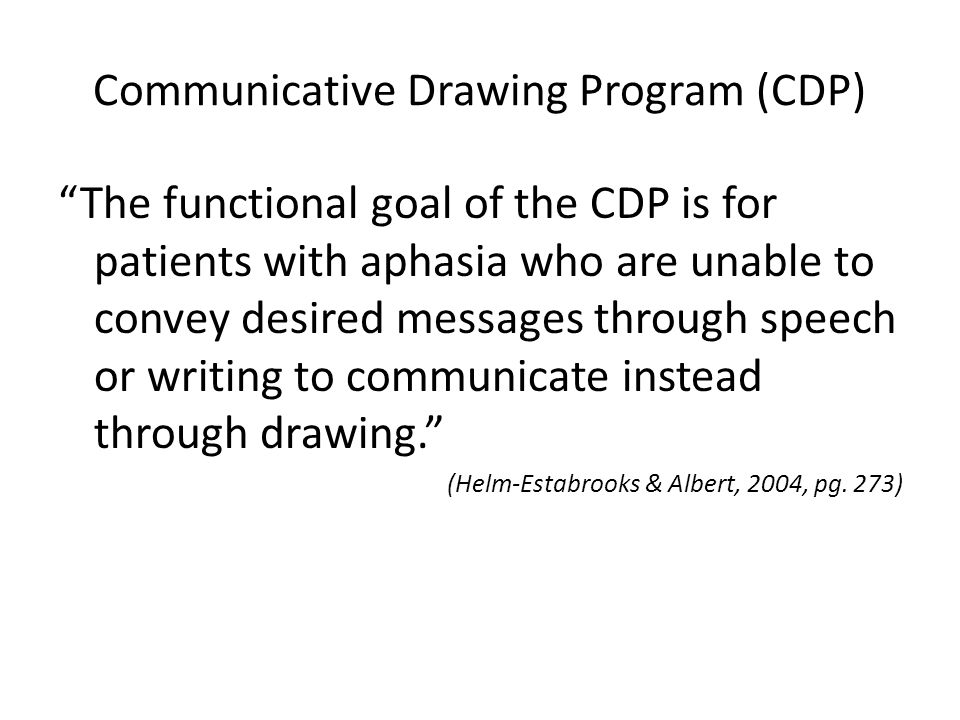 """Communicative Drawing Program (CDP) """"The functional goal of the CDP is for patients with aphasia who are unable to convey desired messages through spe"""
