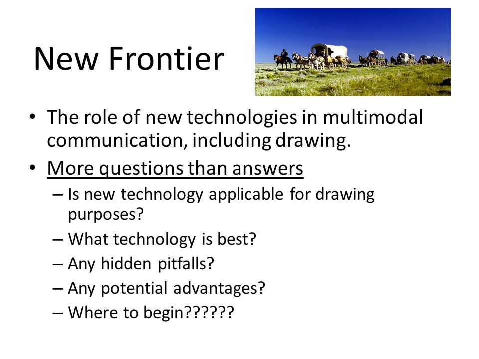New Frontier The role of new technologies in multimodal communication, including drawing. More questions than answers – Is new technology applicable f